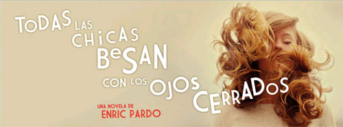Enric Pardo Todas las chicas besan con los ojos cerrados