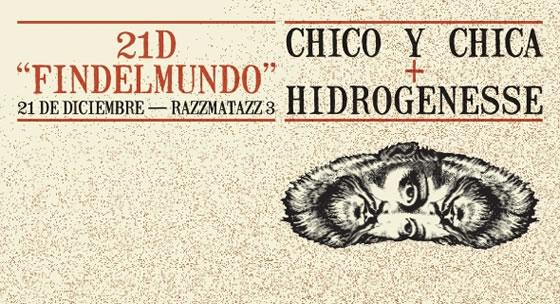"""""""FINDELMUNDO"""" Chico y Chica + Hidrogenesse"""